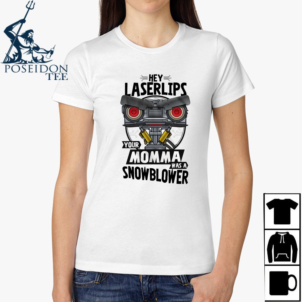 Hey Laser Lips Your Momma Was A Snowblower Shirt Ladies Shirt