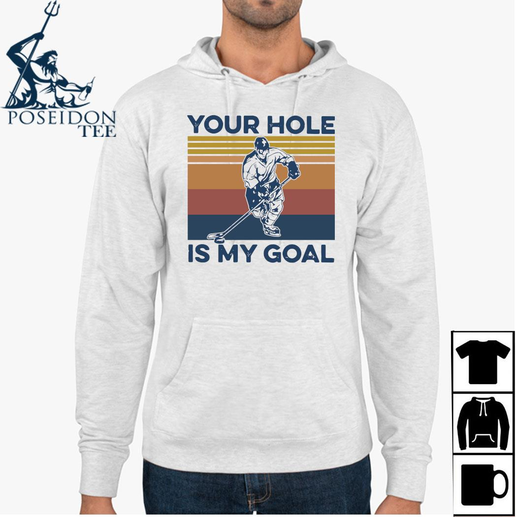 Hockey Your Hole Is My Goal Vintage Shirt Hoodie