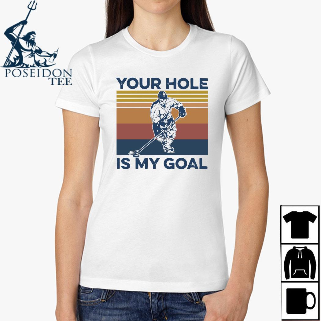 Hockey Your Hole Is My Goal Vintage Shirt Ladies Shirt
