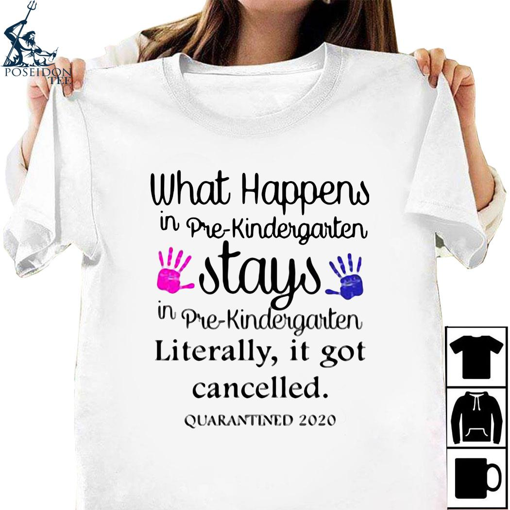 What's Happens In Pre-kindergarten Stays Literally It Got Cancelled Shirt
