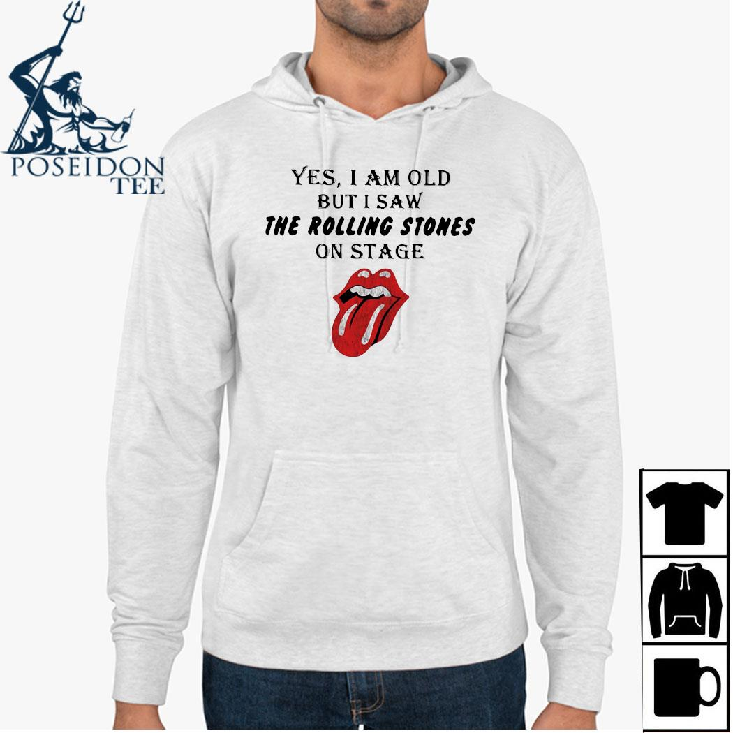 Yes I Am Old But I Saw The Rolling Stoned On Stage Shirt Hoodie
