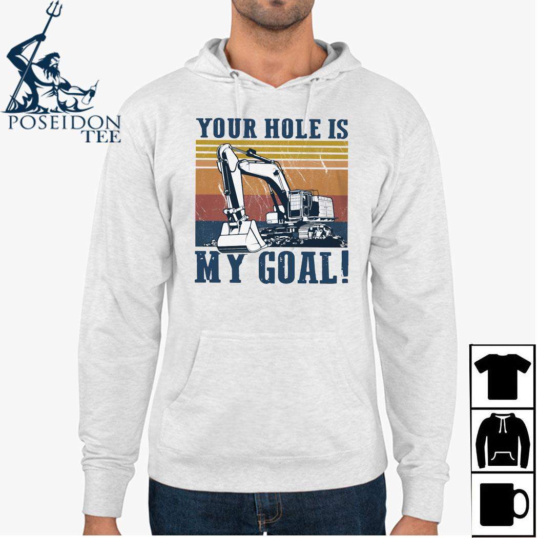 Your Hole Is My Goal Vintage Shirt Hoodie
