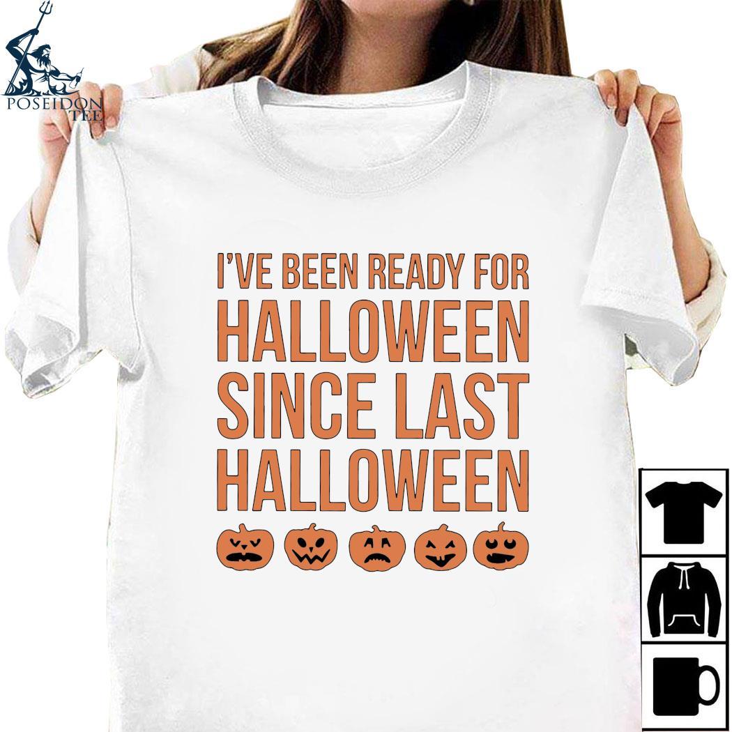 I've Been Ready For Halloween Since Last Halloween Shirt