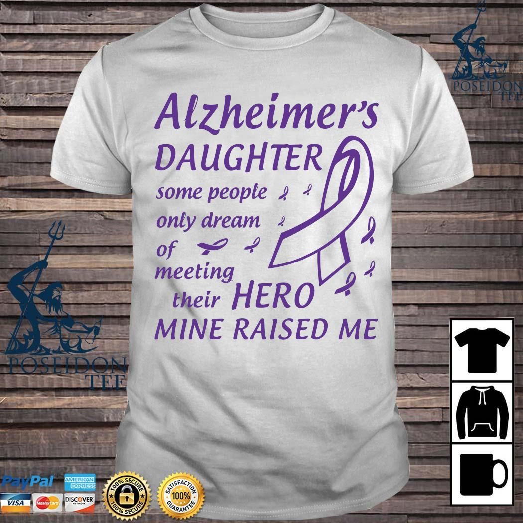 Alzheimer's Daughter Some People Only Dream Of Meeting Their Hero Mine Raised Me Shirt