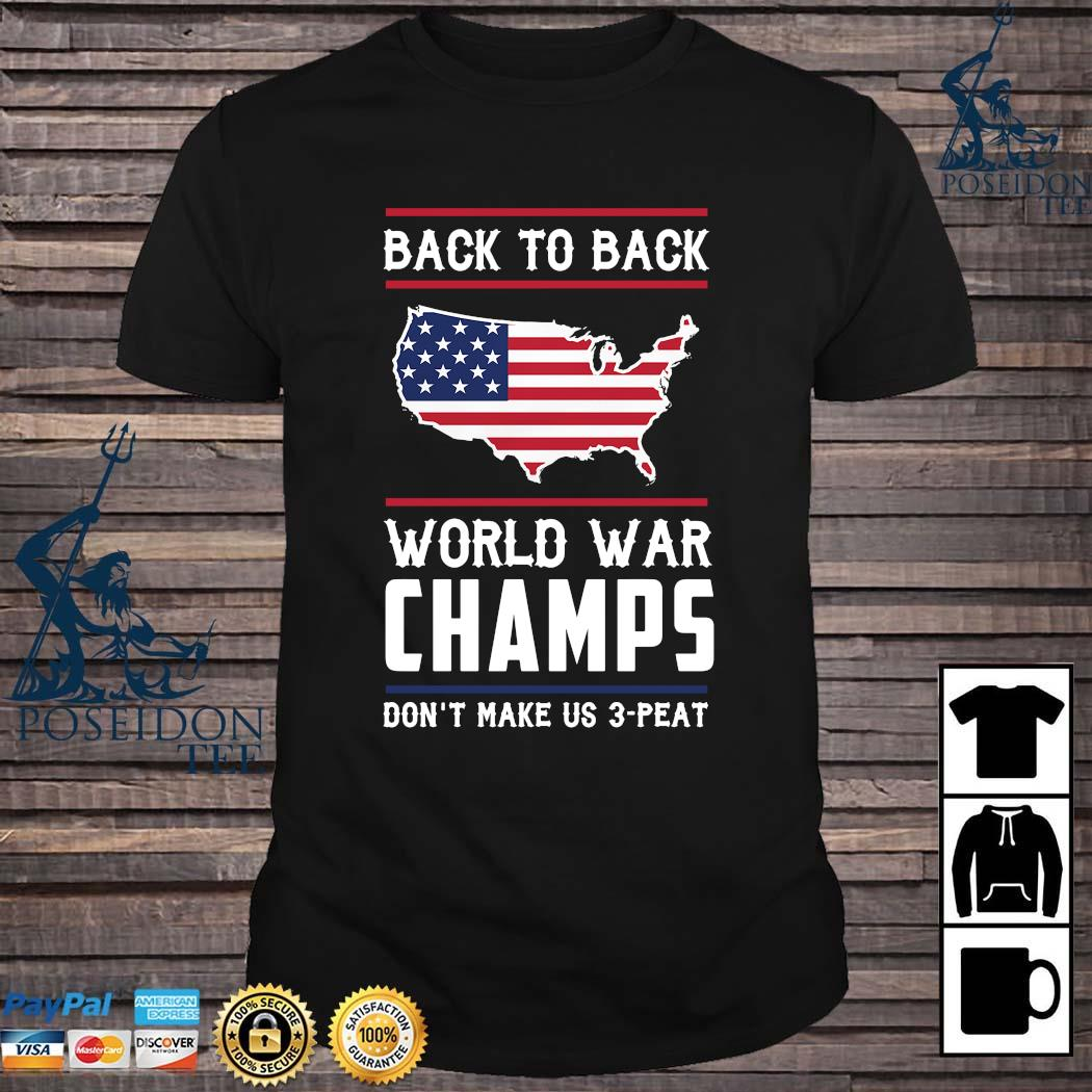 Back To Back World War Champs Don't Make Us 3 Peat Shirt