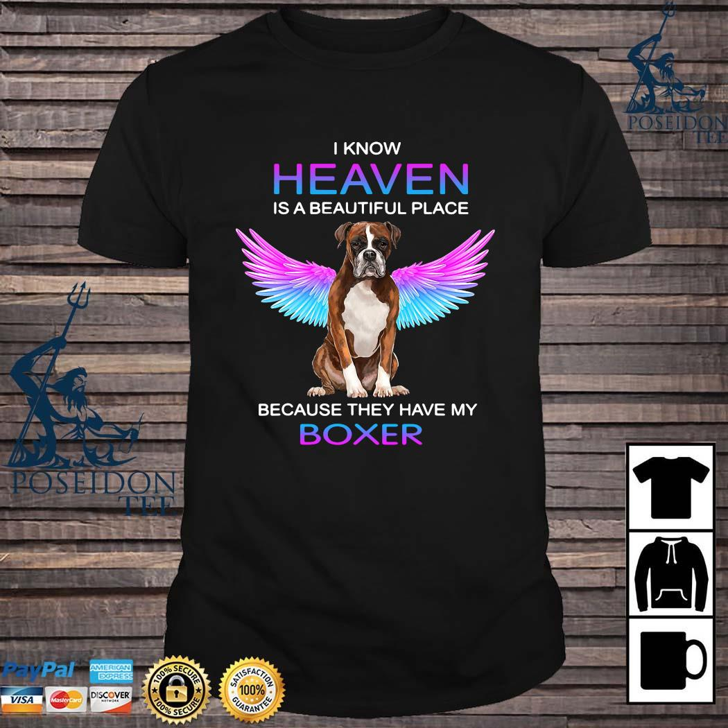 I Know Heaven Is A Beautiful Place Because They Have My Boxer Shirt