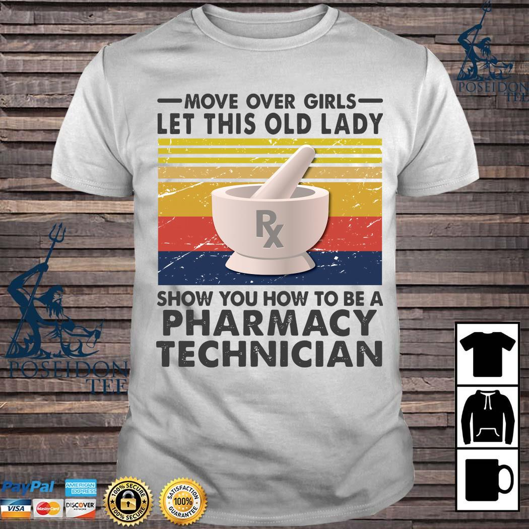 Move Over Girls Let This Old Lady Show You To Be A Pharmacy Technician Vintage Shirt