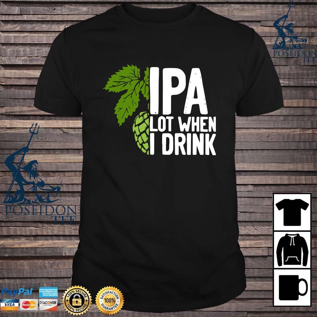 Hops IPA Lot When I Drink Shirt