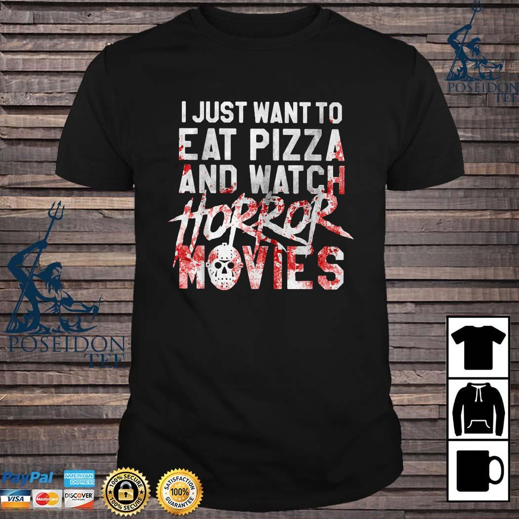 I Just Want To Eat Pizza And Watch Horror Movies Shirt