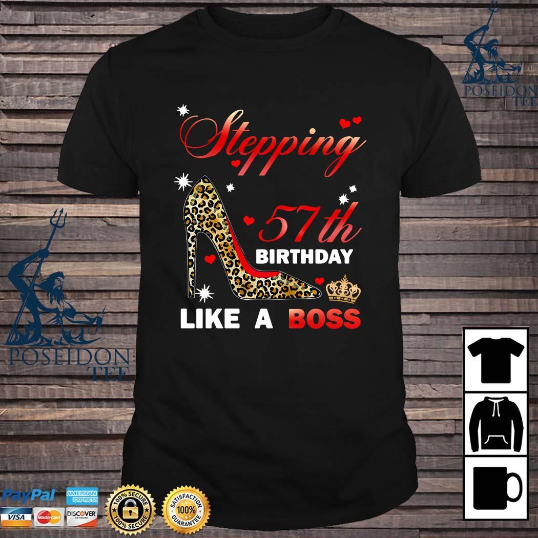 Stepping Into My 57th Birthday Like A Boss Shirt