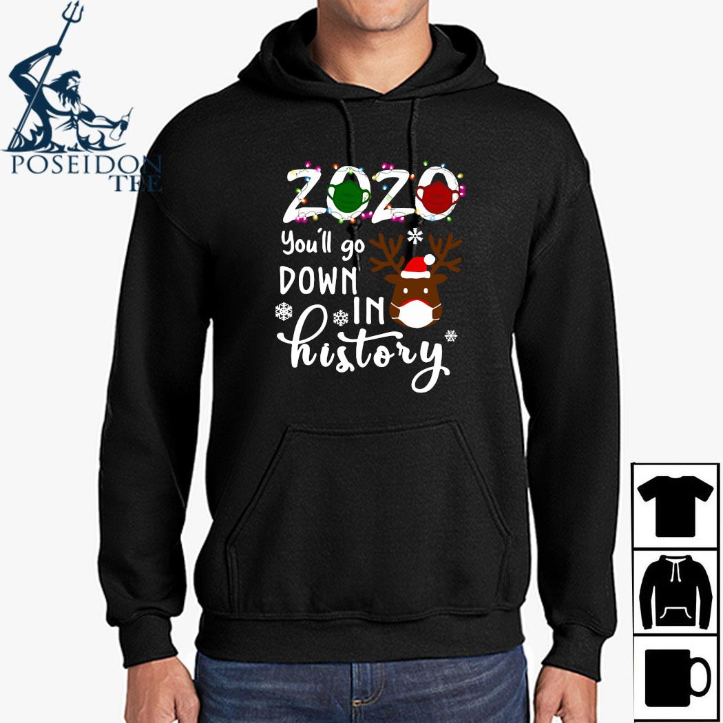 2020 You'll Go Down In History Christmas Shirt Hoodie