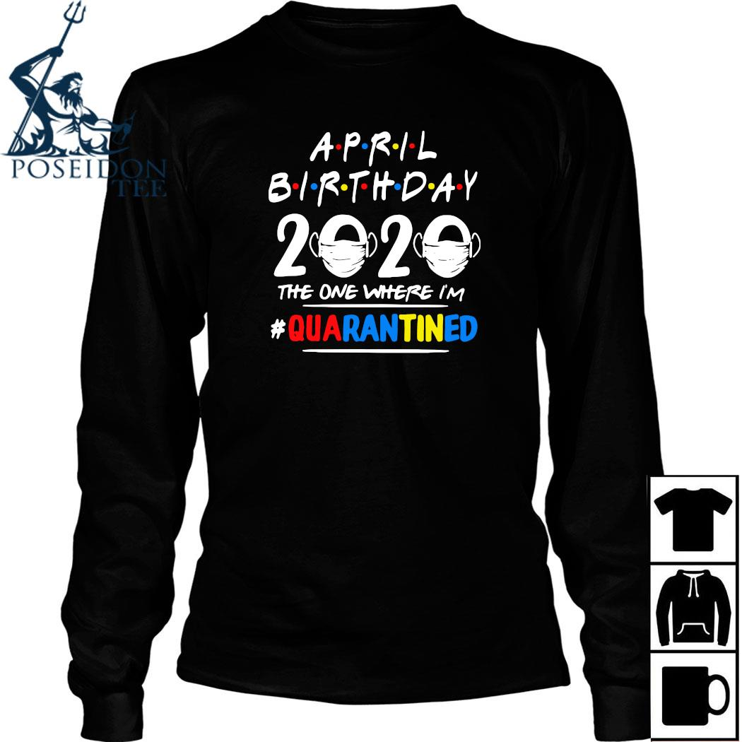 April Birthday 2020 The One Where I'm #quarantined Shirt Long Sleeved
