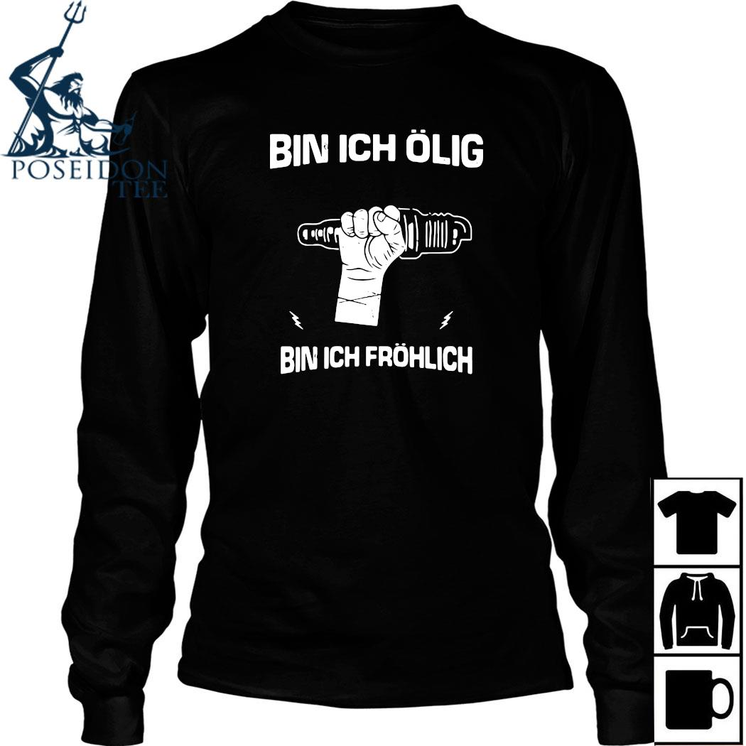 Bin Ich Ölig Bin Ich Fröhlich Shirt Long Sleeved