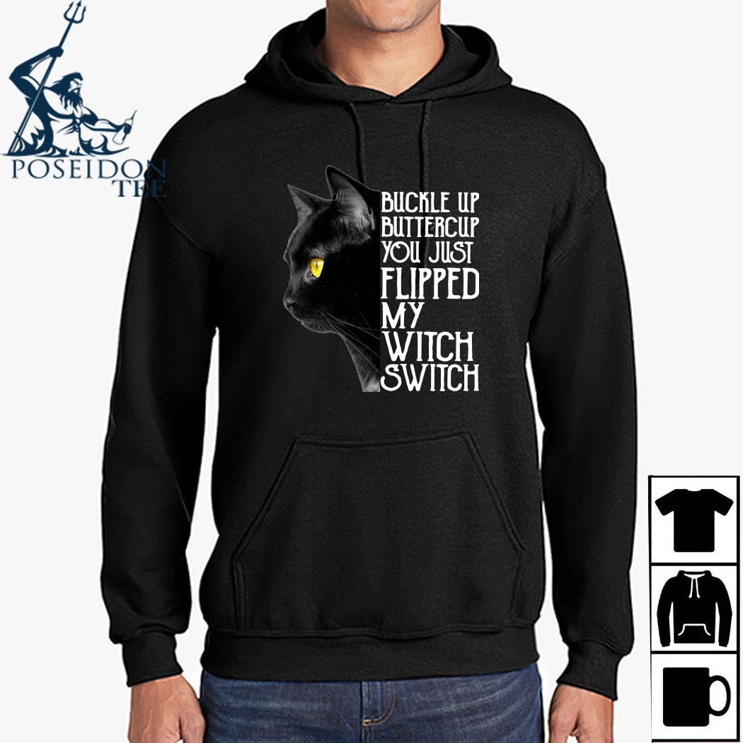 Black Cat Buckle Up Buttercup You Just Flipped My Witch Switch Shirt Hoodie