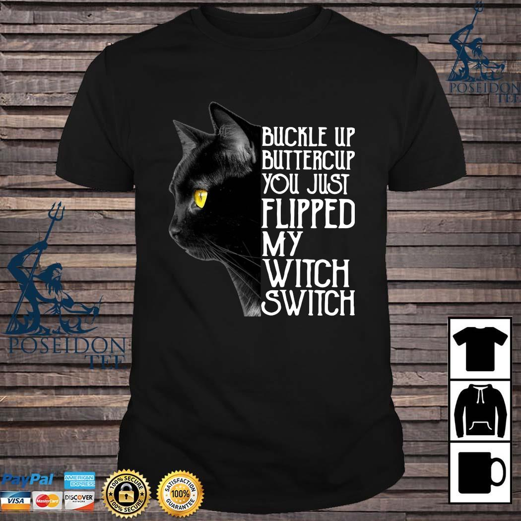 Black Cat Buckle Up Buttercup You Just Flipped My Witch Switch Shirt