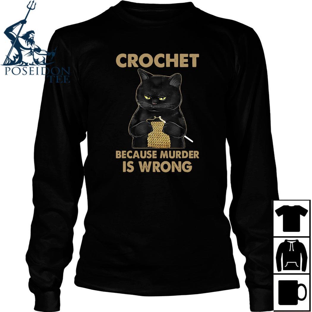 Black Cat Crochet Because Murder Is Wrong Shirt Long Sleeved
