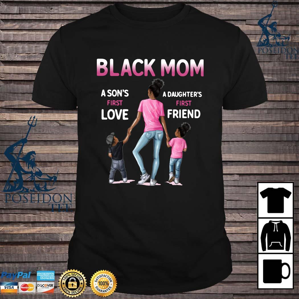 Black Mom A Son's First Love A Daughter's First Friend Shirt