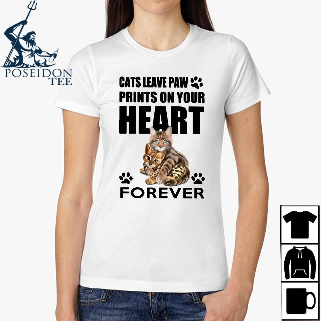 Cats Leave Paw Prints On Your Heart Forever Shirt Ladies Shirt