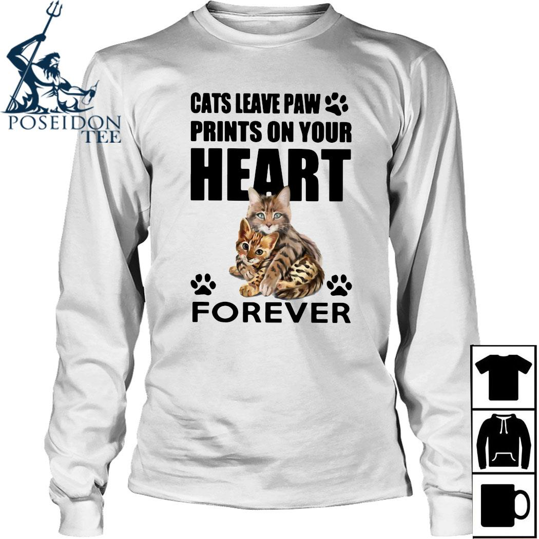 Cats Leave Paw Prints On Your Heart Forever Shirt Long Sleeved