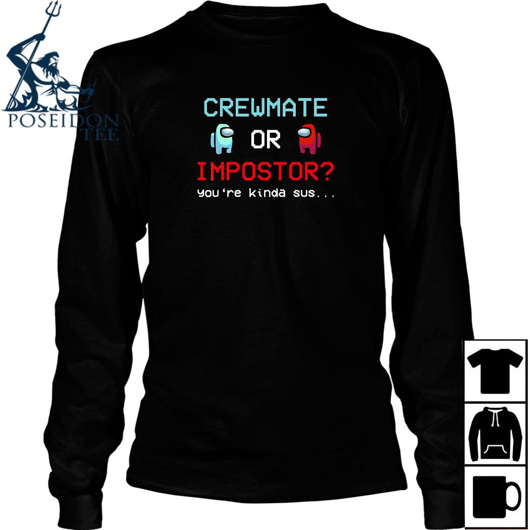 Crewmate Among Or Impostor Kinda Sus Gaming Idea For Us Shirt Long Sleeved