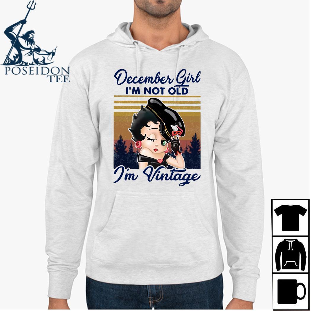 December Girl I'm Not Old I'm Vintage Shirt Hoodie