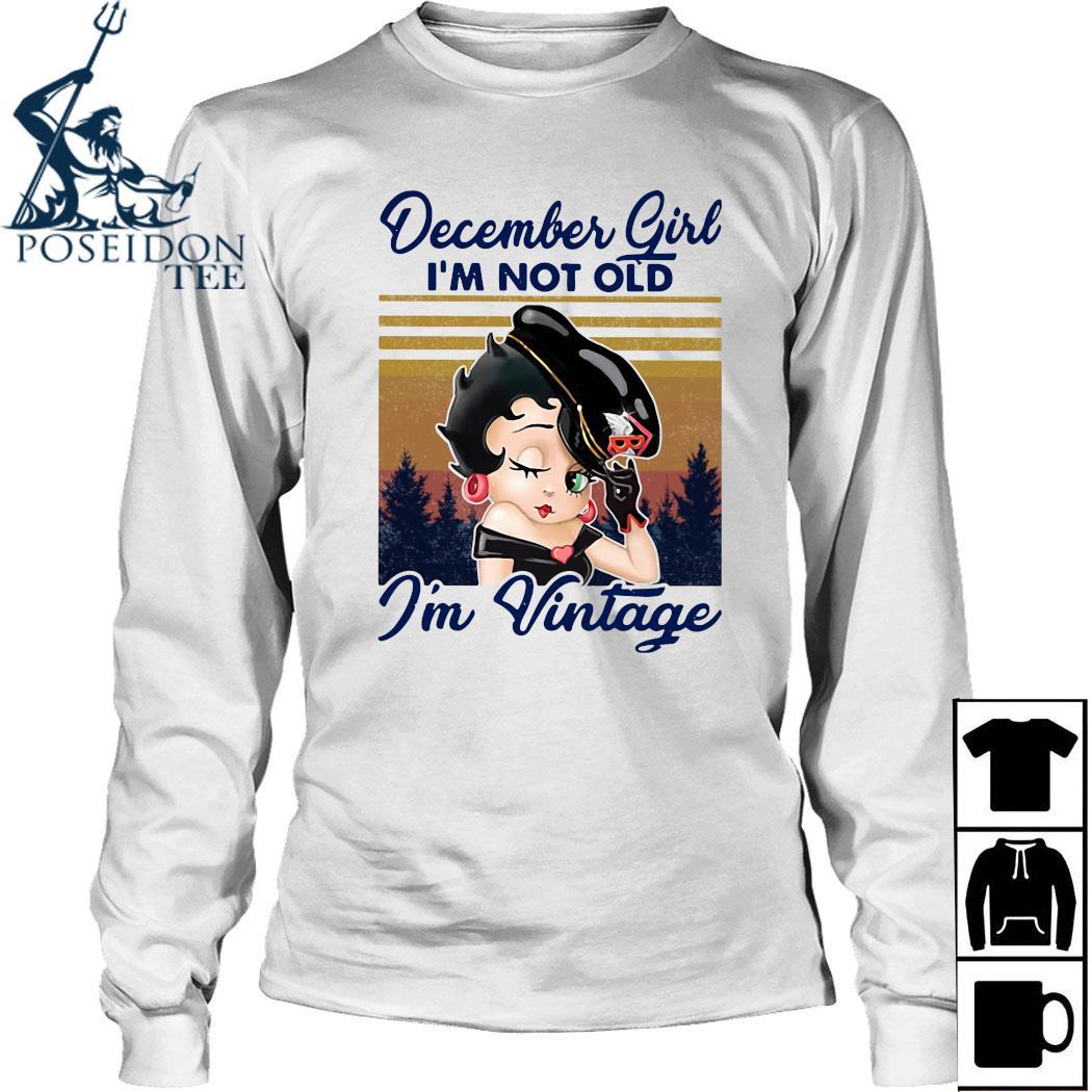 December Girl I'm Not Old I'm Vintage Shirt Long Sleeved