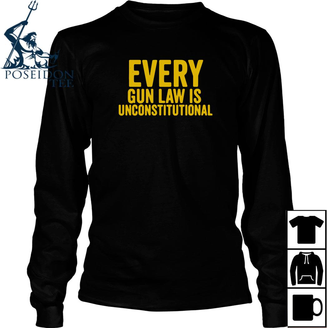 Every Gun Law Is Unconstitutional Shirt Long Sleeved