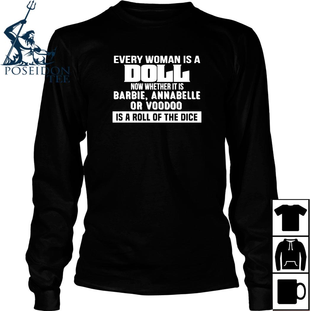 Every Woman Is A Doll Now Whether It Is Barbie Annabelle Or Boodoo Is A Roll Of The Dice Shirt Long Sleeved
