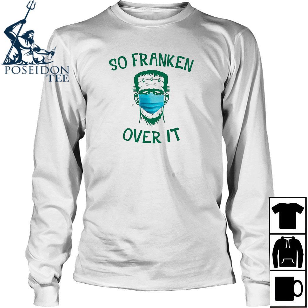 Frankenstein So Franken Over It Shirt Long Sleeved