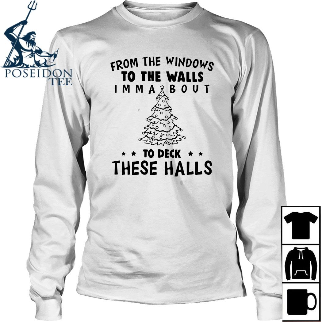 From The Windows To The Walls I'm Ma About To Deck These Halls Shirt Long Sleeved