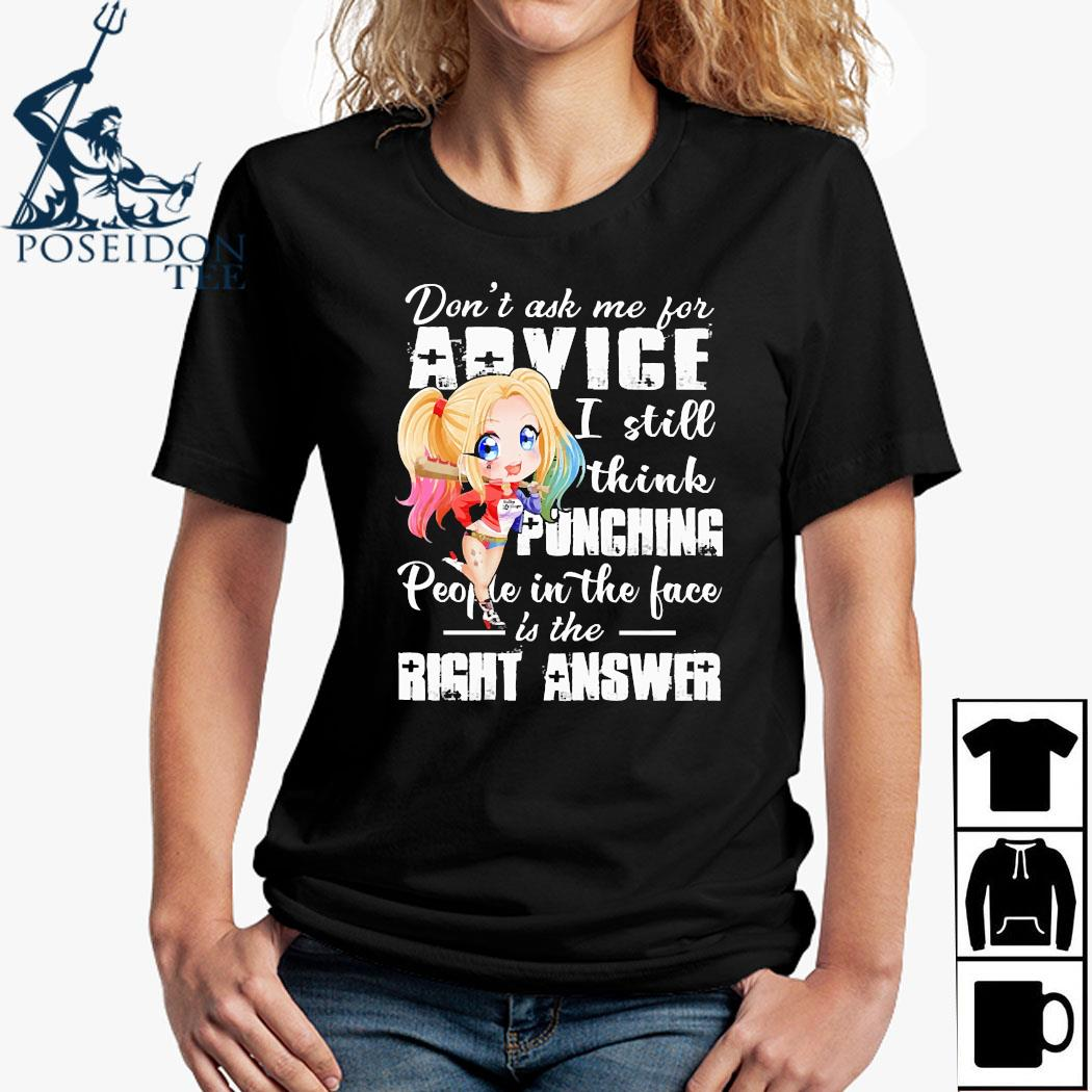 Harley Quinn Don't Ask Me For Advice I Still Think Punching People In The Face Is The Right Answer Shirt Ladies Shirt