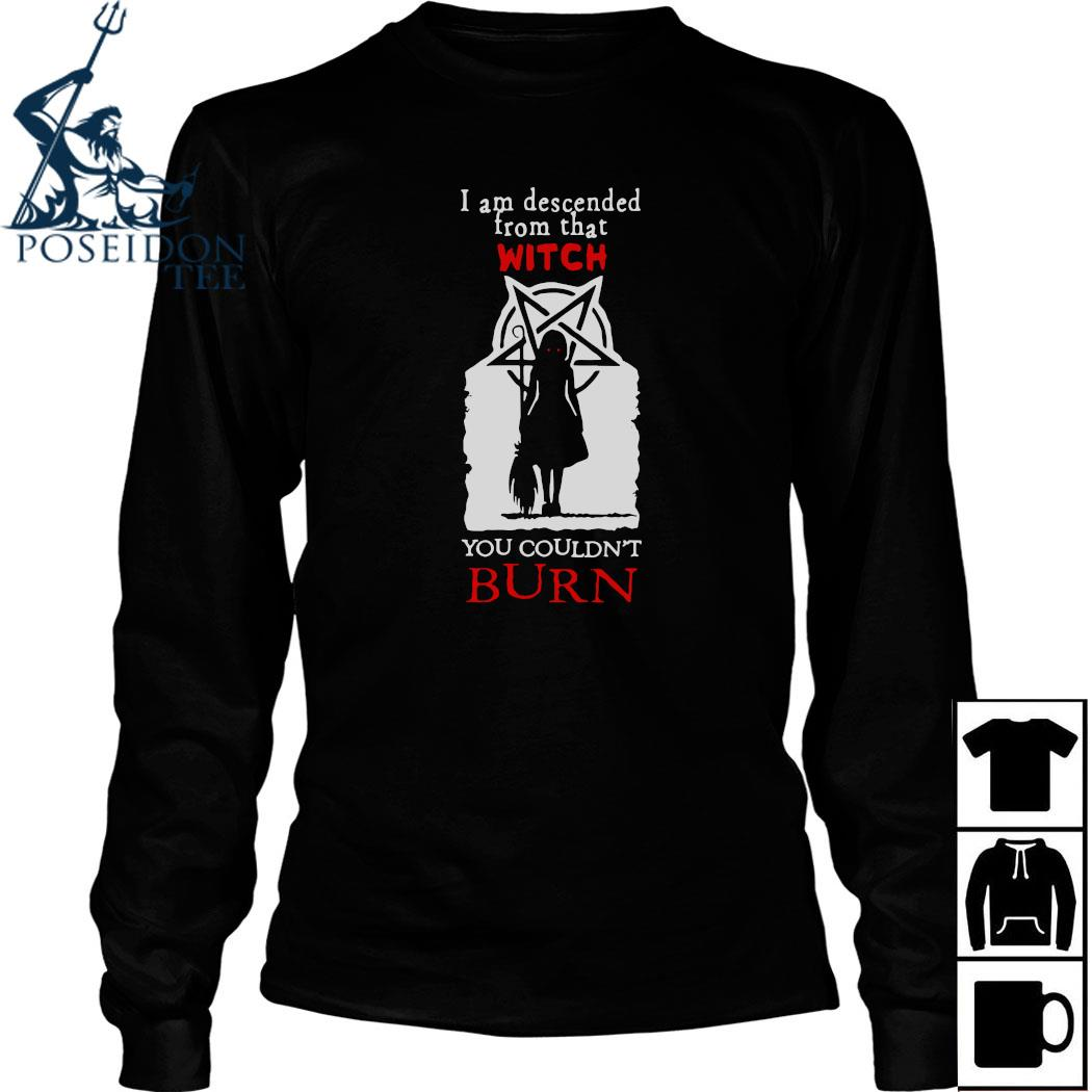 I Am Descended From That Witch You Couldn't Burn Shirt Long Sleeved