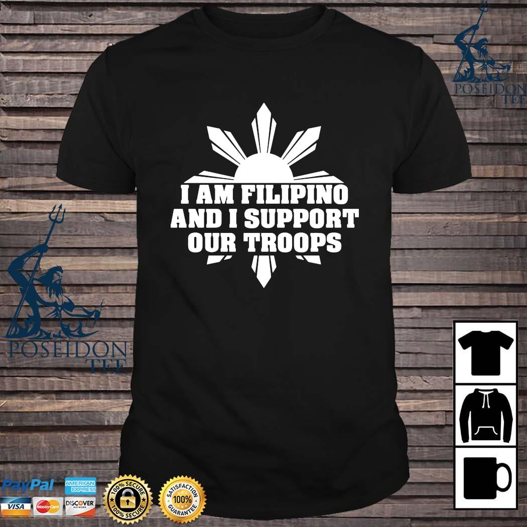 I Am Filipino And I Support Our Troops Shirt