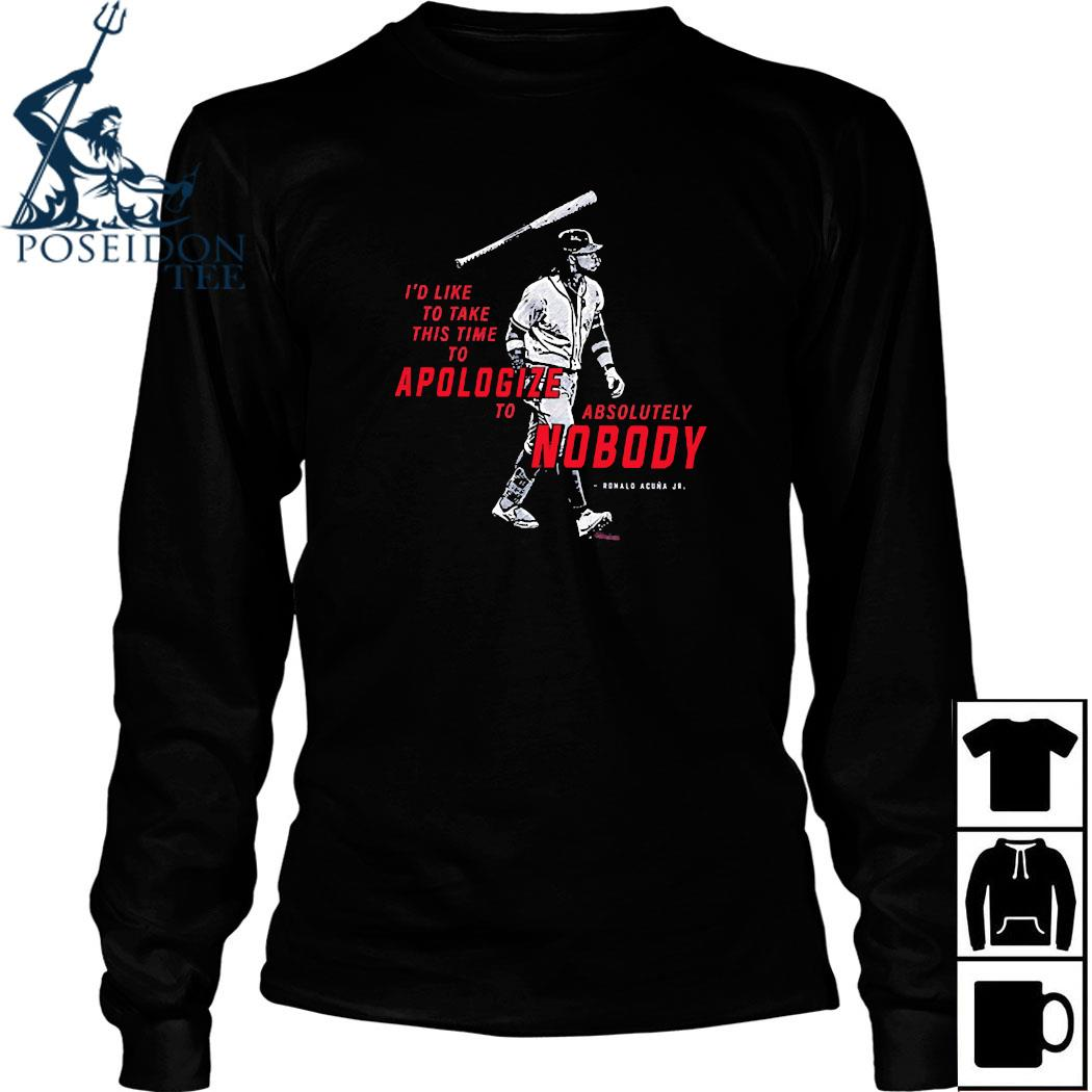 I'd To Take This Time To Apologize To Absolutely Nobody Shirt Long Sleeved