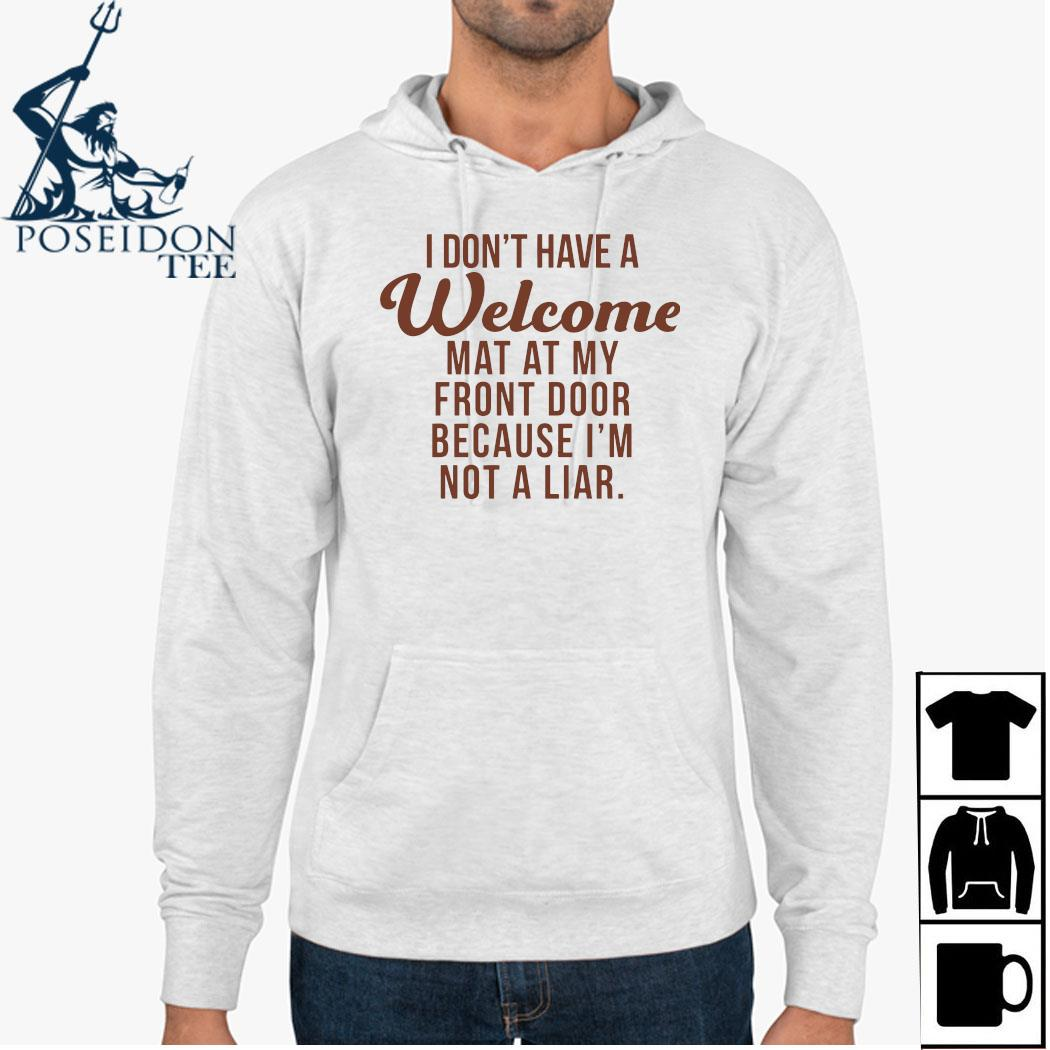 I Don't Have A Welcome At At My Front Door Because I'm Not A Liar Shirt Hoodie
