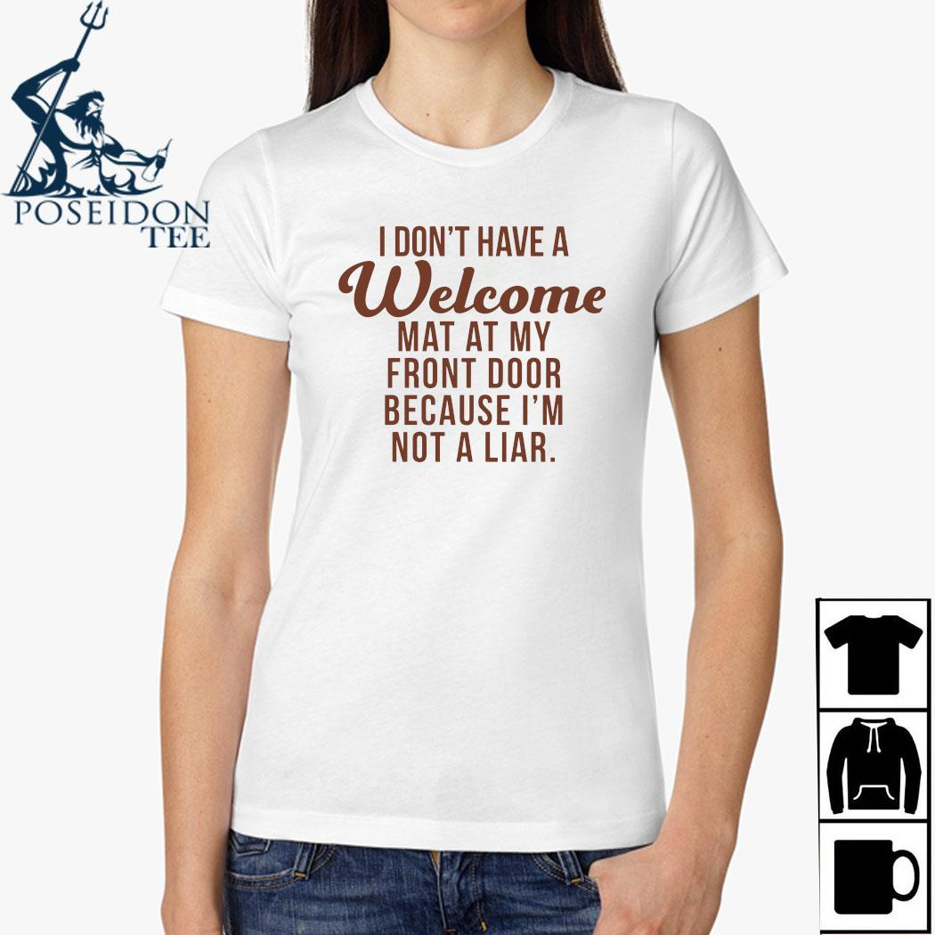 I Don't Have A Welcome At At My Front Door Because I'm Not A Liar Shirt Ladies Shirt