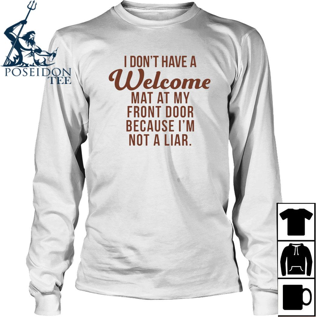 I Don't Have A Welcome At At My Front Door Because I'm Not A Liar Shirt Long Sleeved