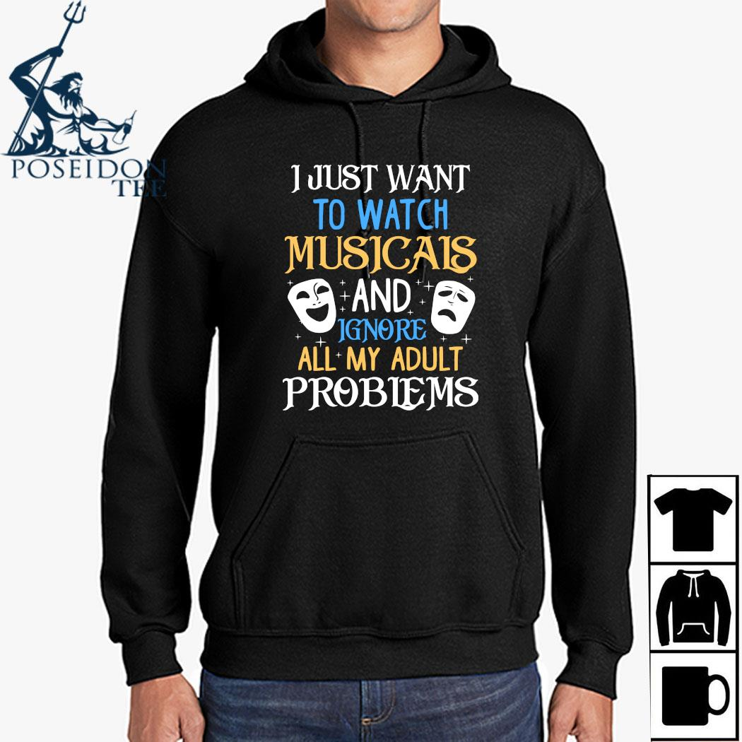 I Just Want To Watch Musicals And Ignore All My Adult Problems Shirt Hoodie