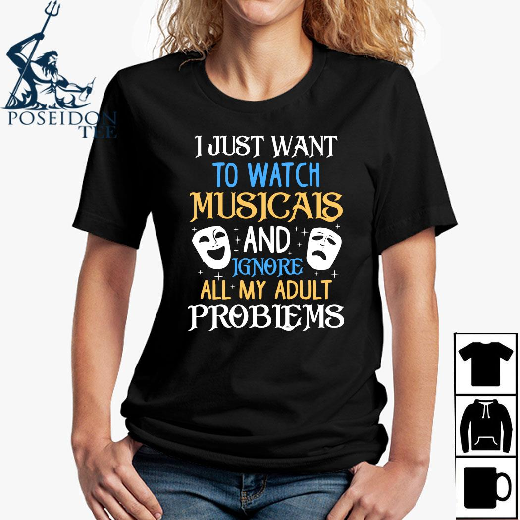 I Just Want To Watch Musicals And Ignore All My Adult Problems Shirt Ladies Shirt