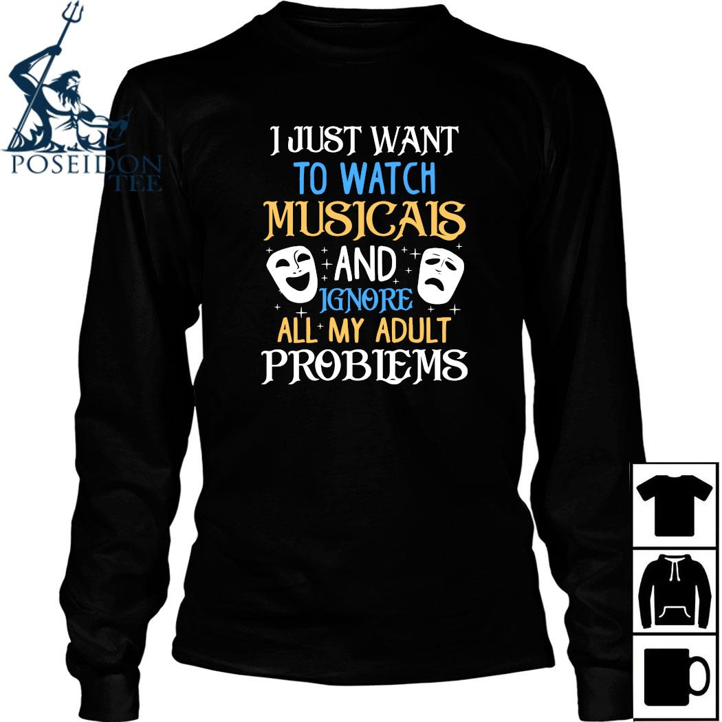 I Just Want To Watch Musicals And Ignore All My Adult Problems Shirt Long Sleeved