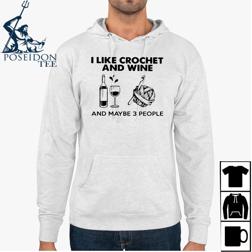 I Like Crochet And Wine Any Maybe 3 People Shirt Hoodie