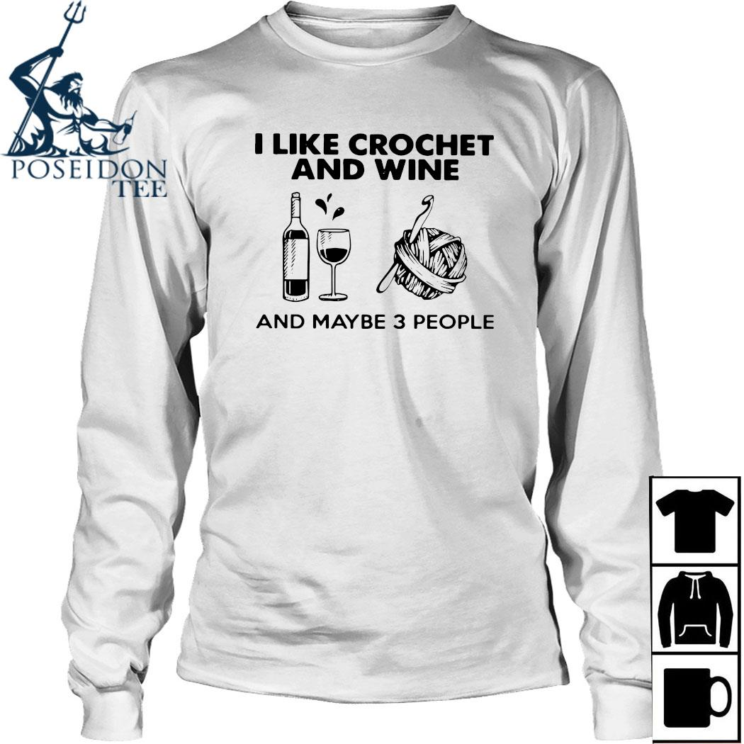 I Like Crochet And Wine Any Maybe 3 People Shirt Long Sleeved