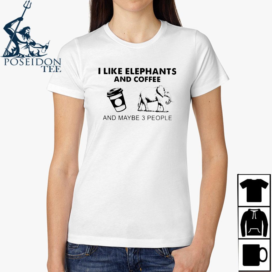 I Like Elephants And Coffee And Maybe 3 People Shirt Ladies Shirt