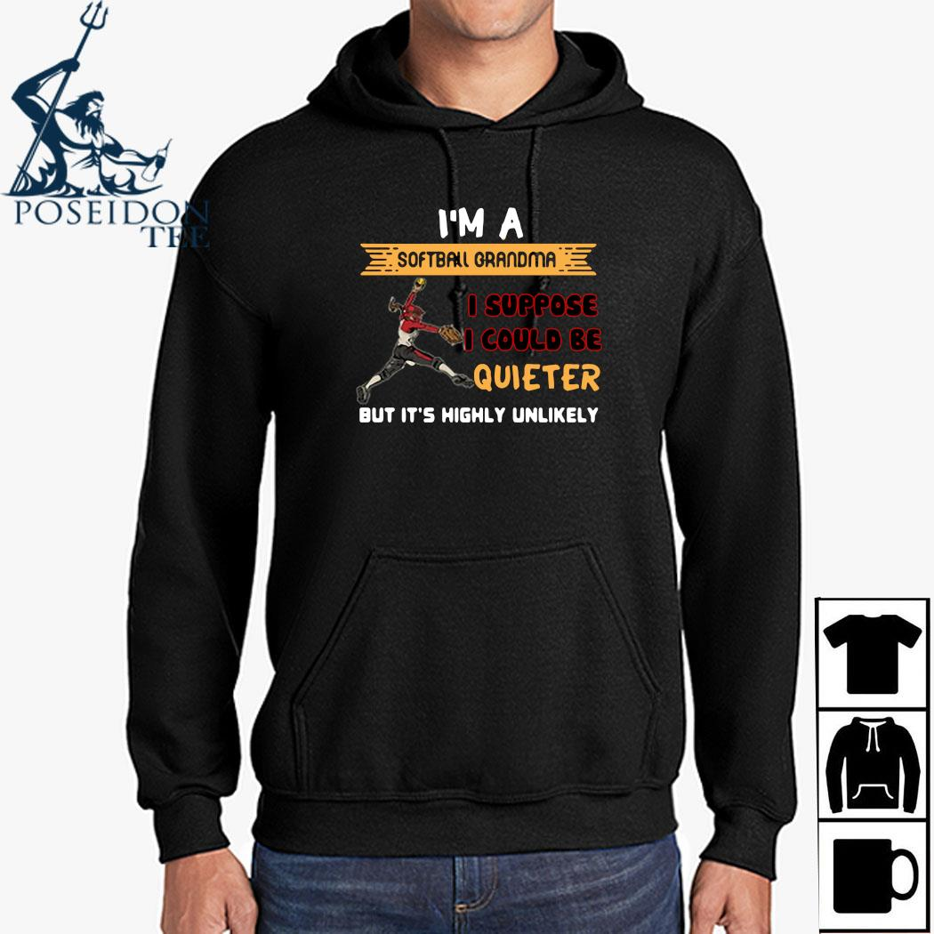 I'm A Softball Grandma I Suppose I Could Be Quiet But It's Highly Unlikely Shirt Hoodie