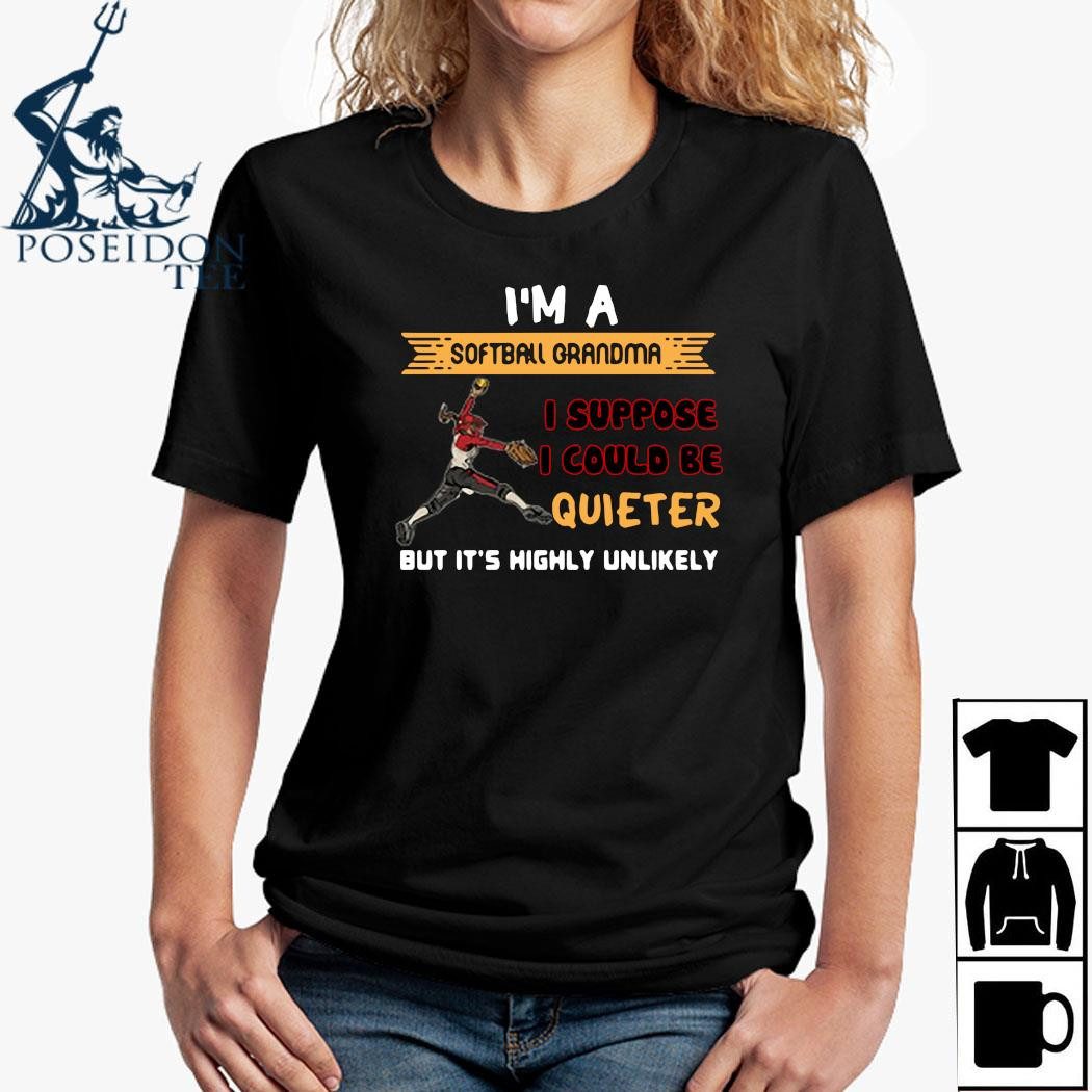 I'm A Softball Grandma I Suppose I Could Be Quiet But It's Highly Unlikely Shirt Ladies Shirt