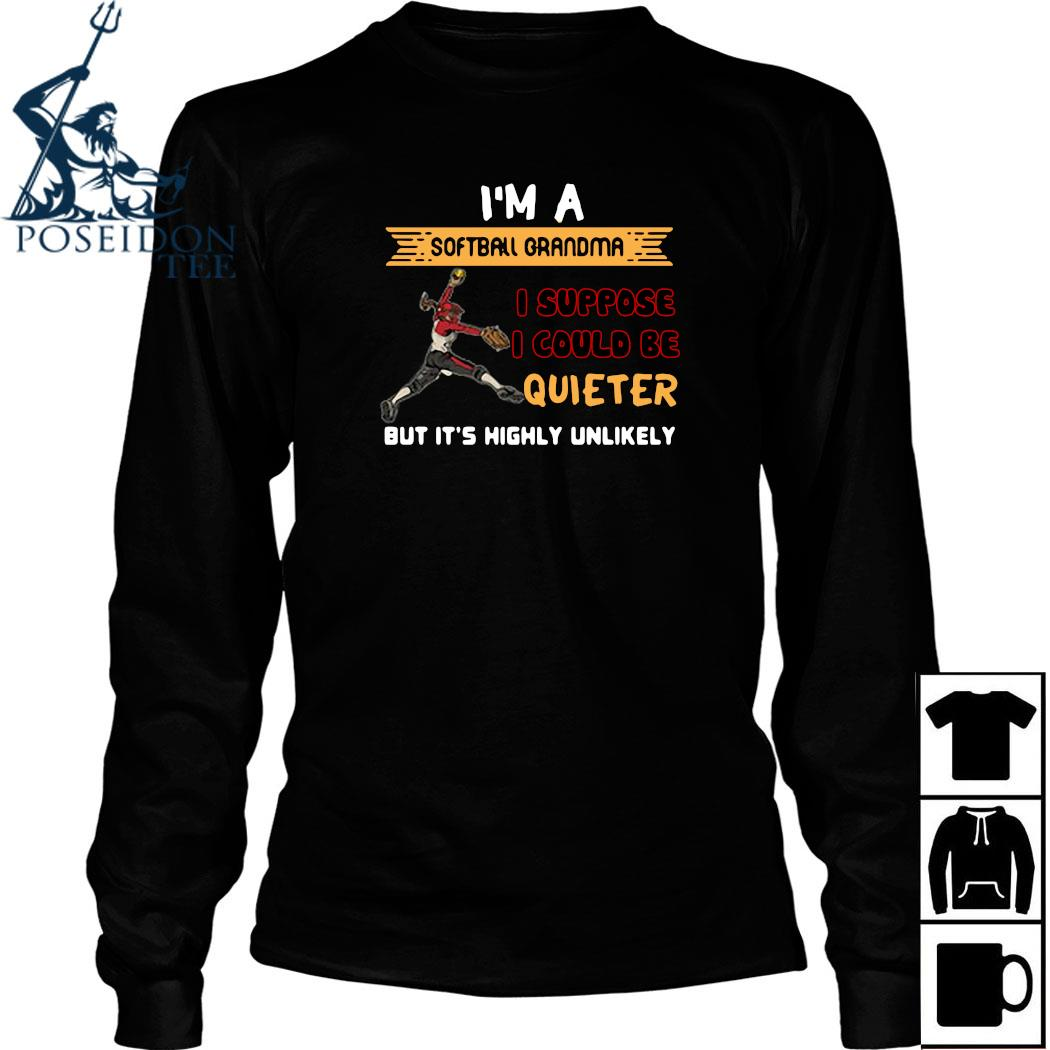 I'm A Softball Grandma I Suppose I Could Be Quiet But It's Highly Unlikely Shirt Long Sleeved