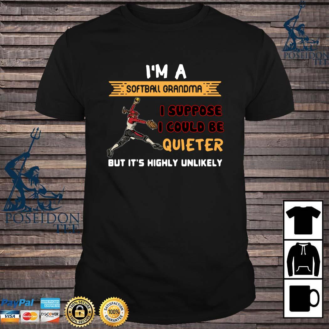 I'm A Softball Grandma I Suppose I Could Be Quiet But It's Highly Unlikely Shirt