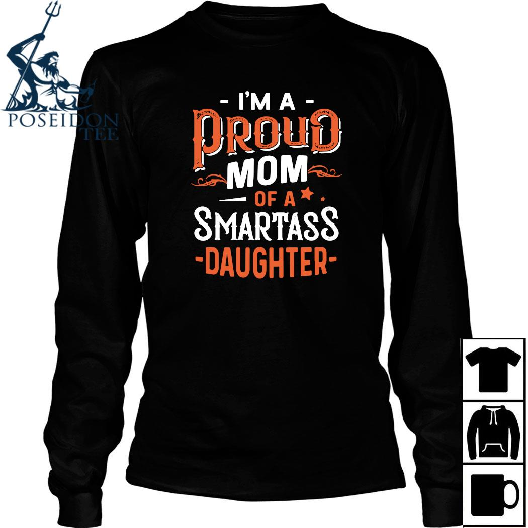 I'm Proud Mom Of A Smartass Daughter Shirt Long Sleeved