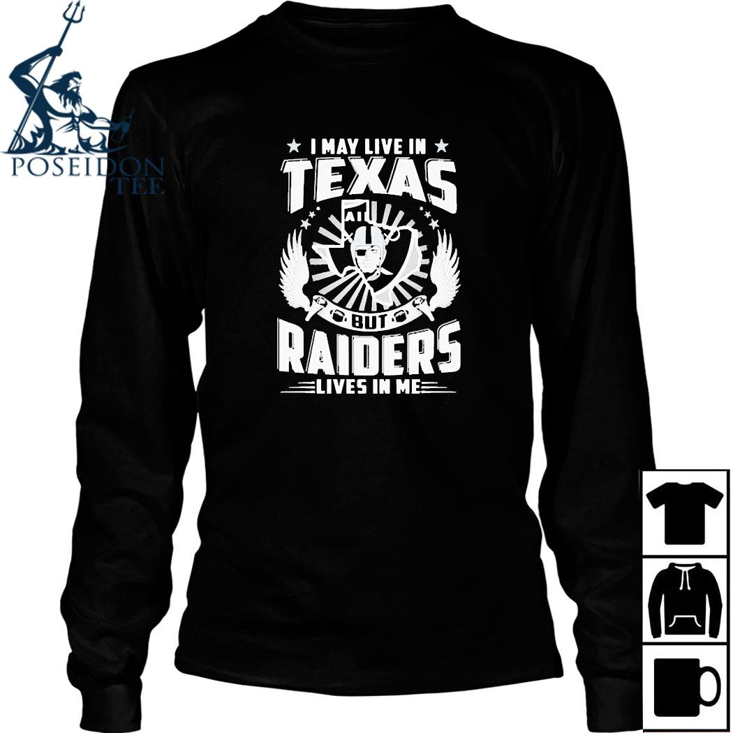 I May Live In Texas But Raiders Lives In Me Shirt Long Sleeved