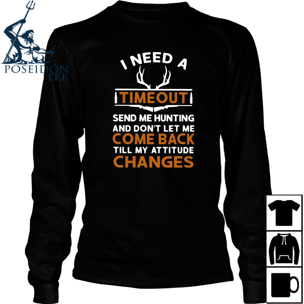 I Need A Timeout Send Me Hunting And Don't Let Me Come Back Till My Attitude Changes Shirt Long Sleeved